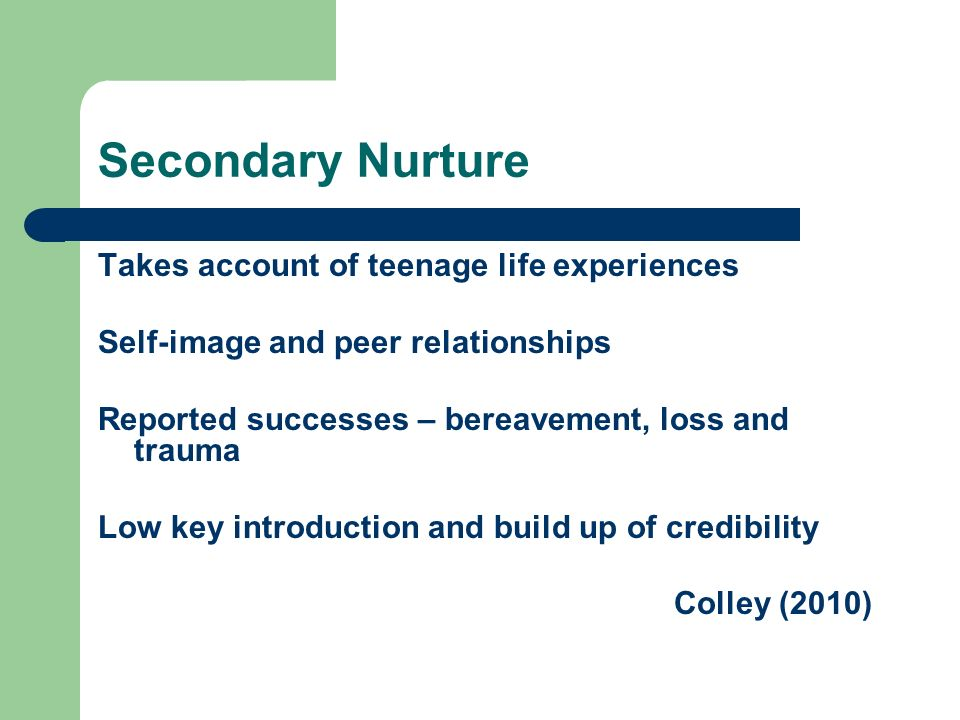 Secondary Nurture Takes account of teenage life experiences