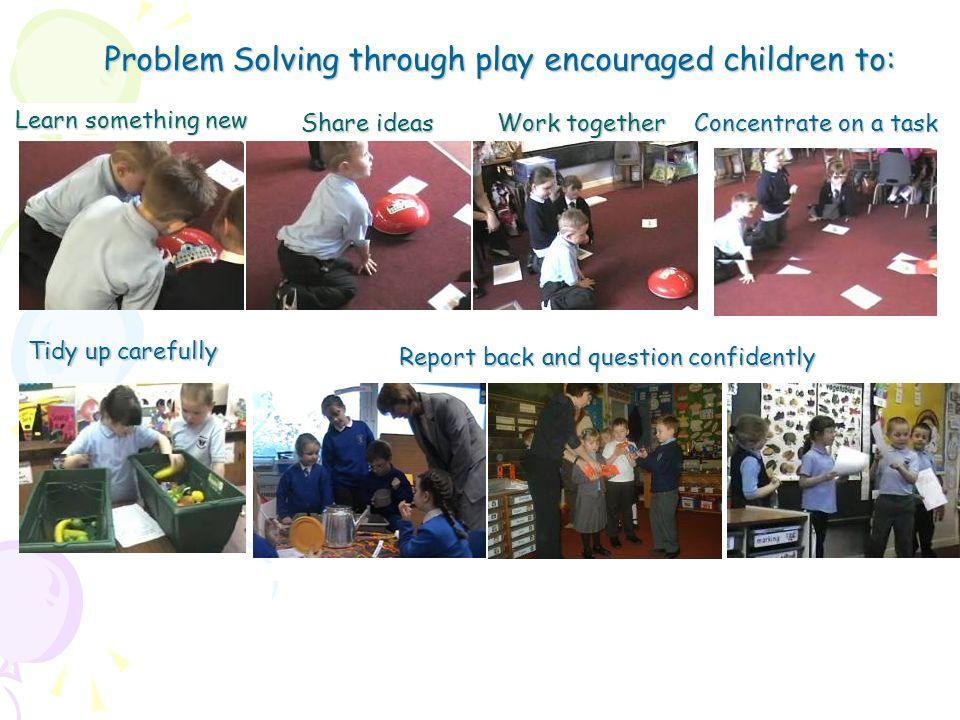 Problem Solving through play encouraged children to: