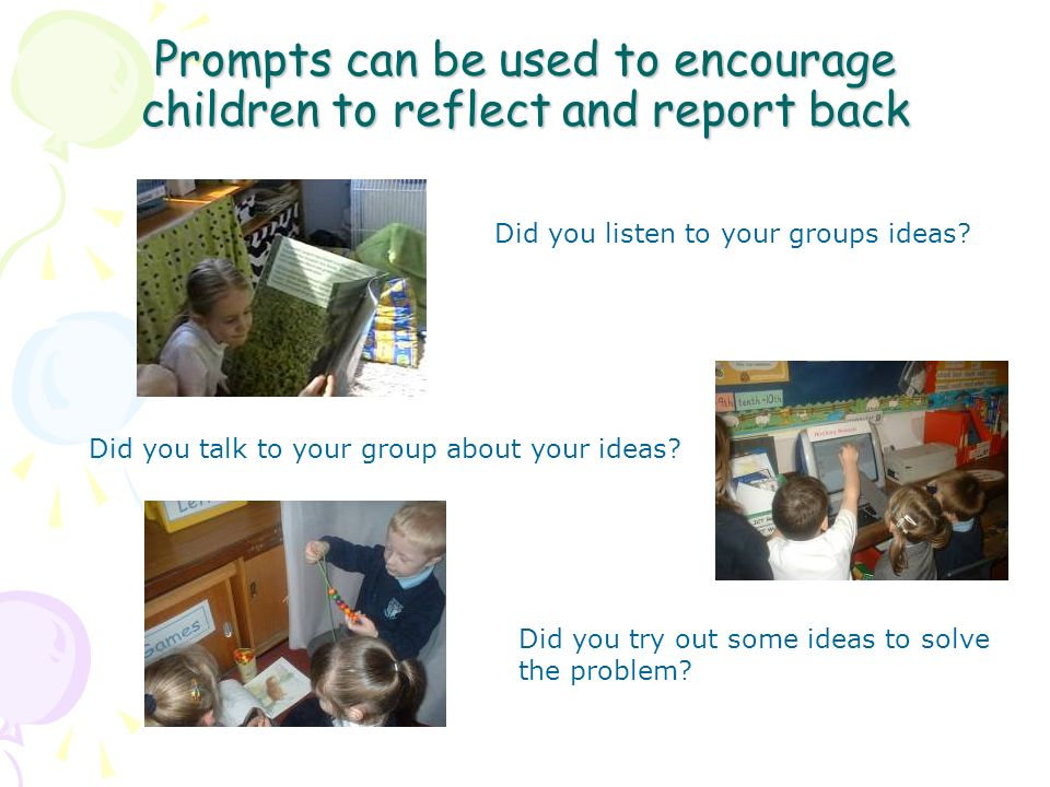 Prompts can be used to encourage children to reflect and report back