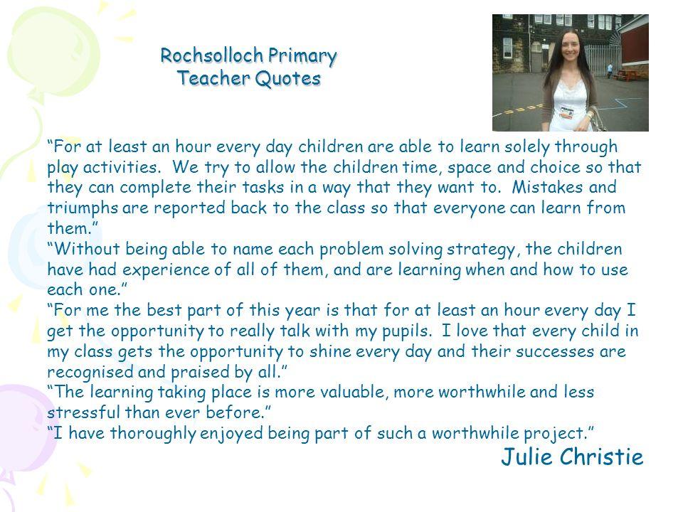 Julie Christie Rochsolloch Primary Teacher Quotes