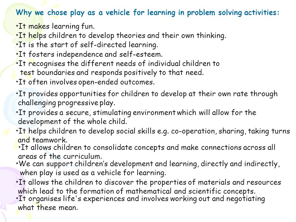 Why we chose play as a vehicle for learning in problem solving activities: