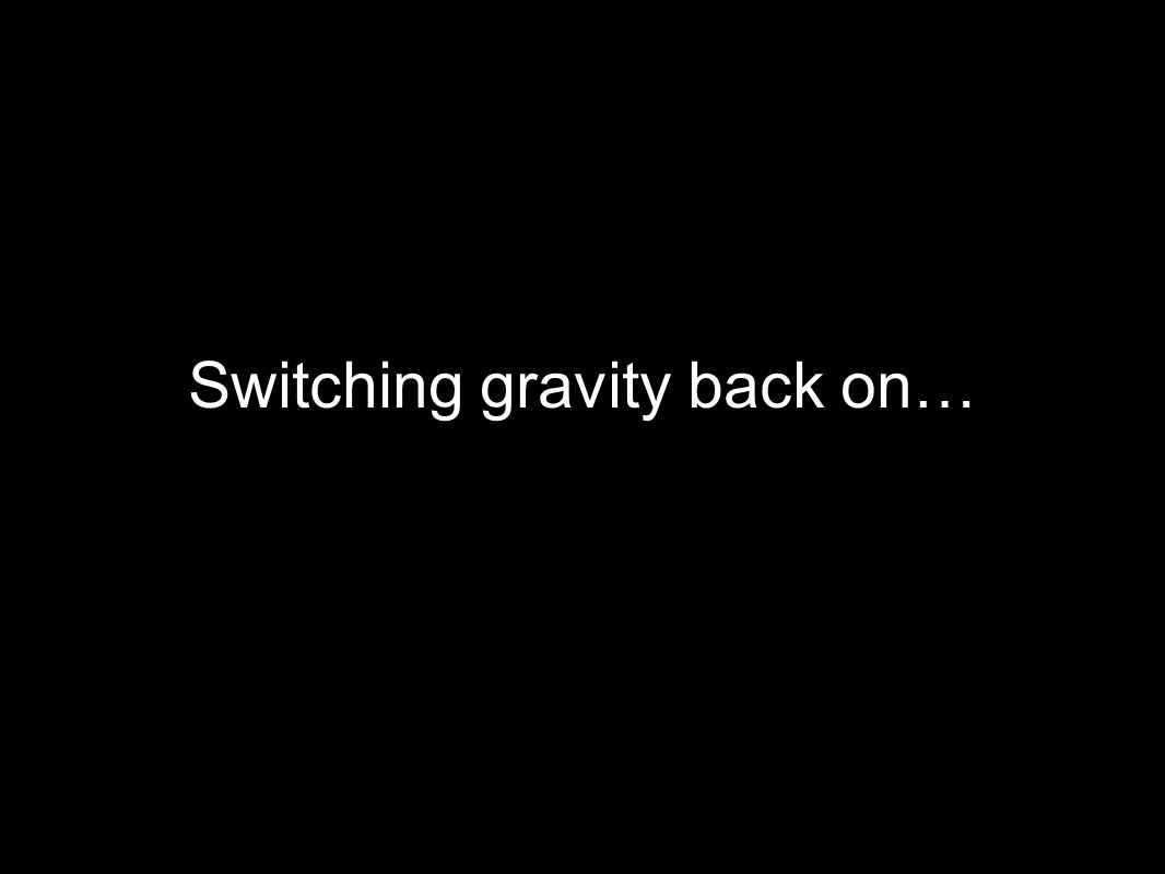 Switching gravity back on…