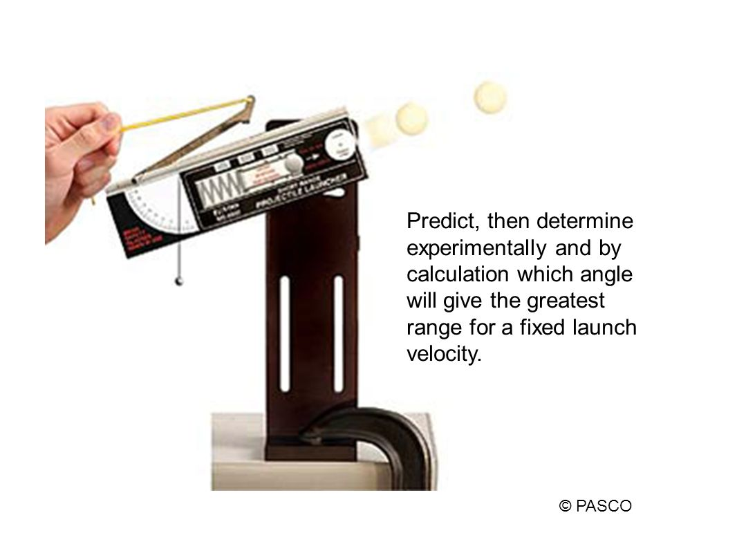 Predict, then determine experimentally and by calculation which angle will give the greatest range for a fixed launch velocity.