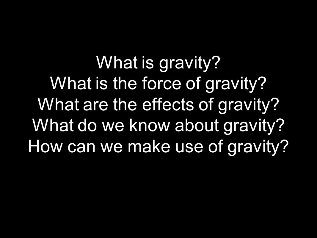 What is gravity. What is the force of gravity