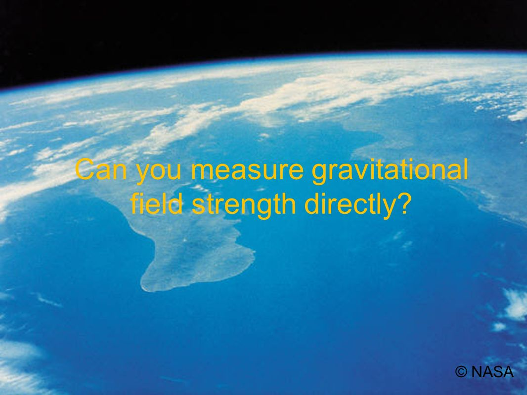 Can you measure gravitational field strength directly