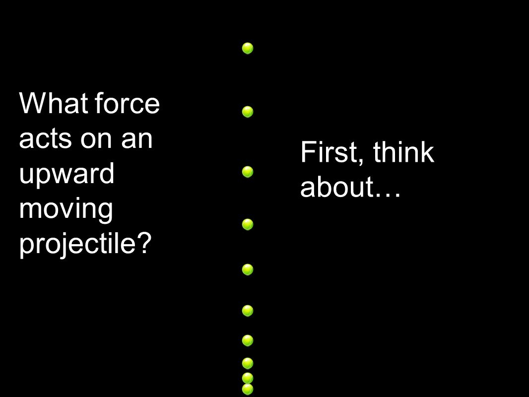 What force acts on an upward moving projectile