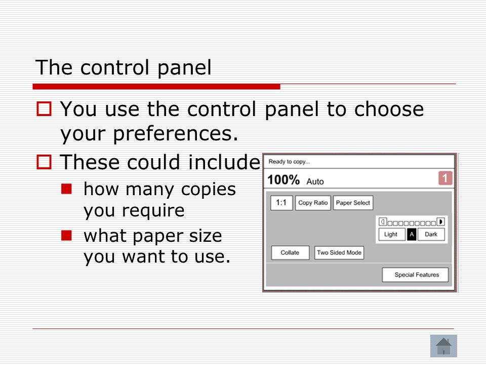 You use the control panel to choose your preferences.