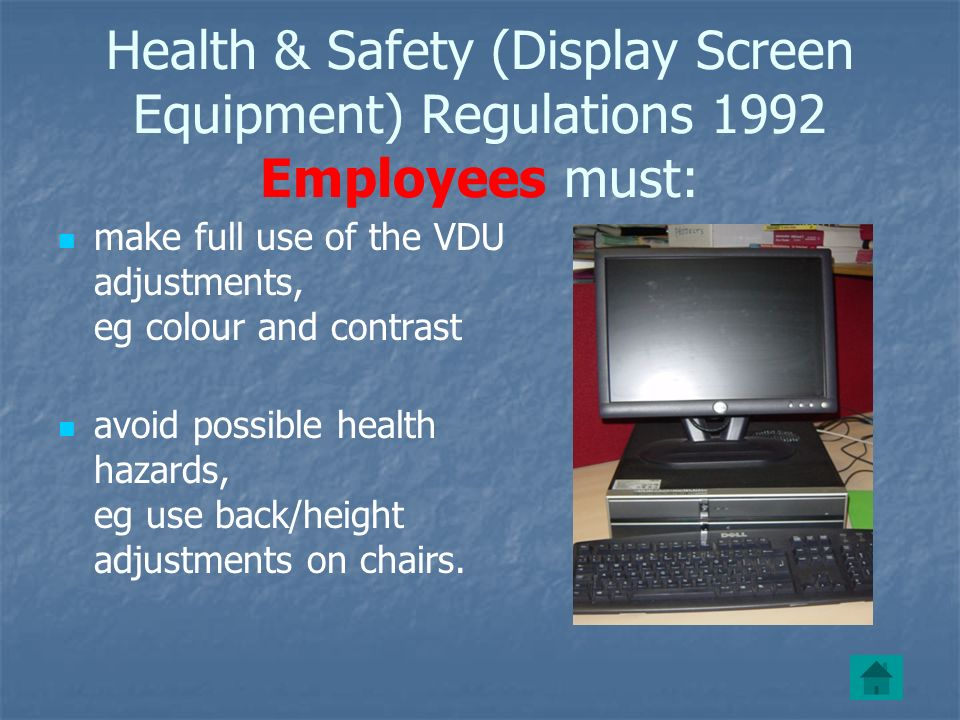 Health & Safety (Display Screen Equipment) Regulations 1992 Employees must: