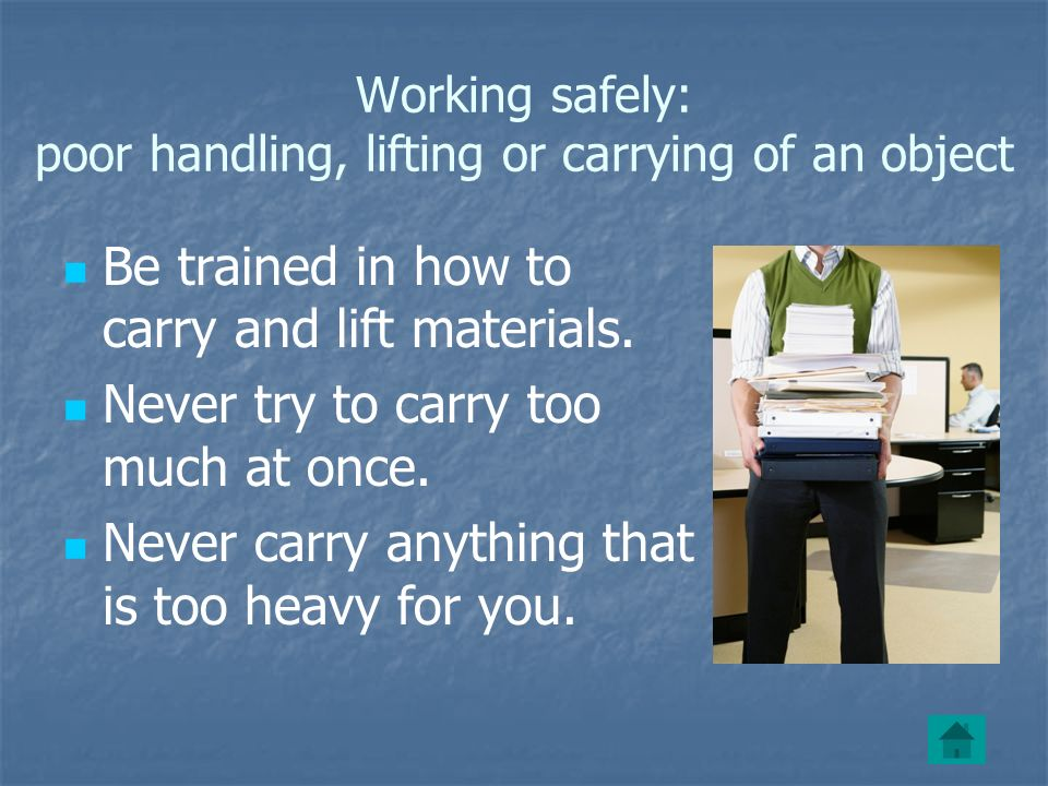 Working safely: poor handling, lifting or carrying of an object