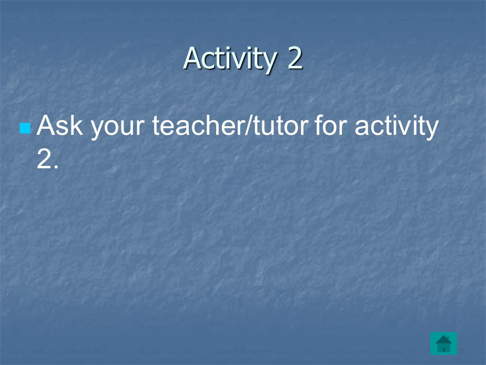 Activity 2 Ask your teacher/tutor for activity 2.