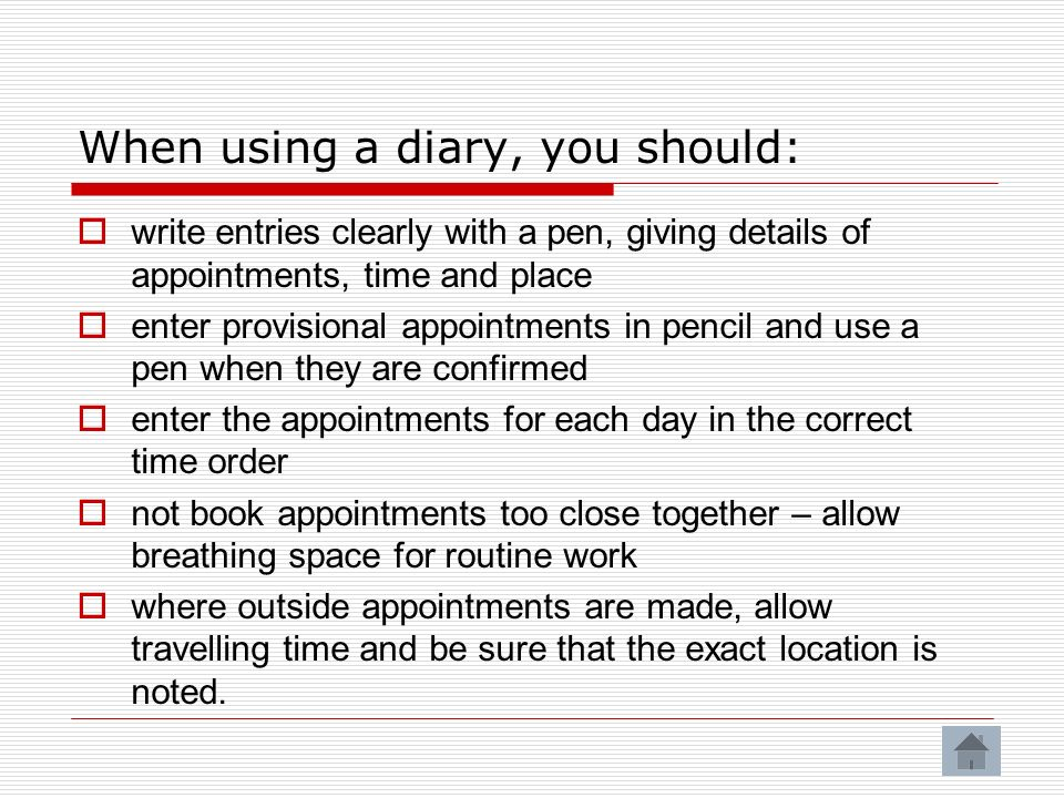 When using a diary, you should: