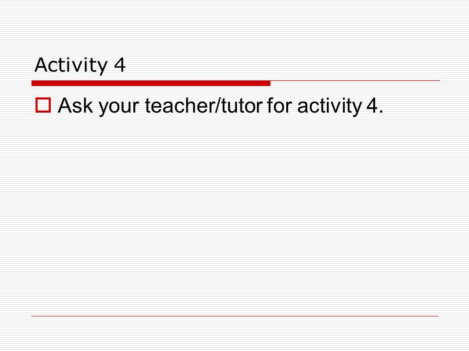 Ask your teacher/tutor for activity 4.