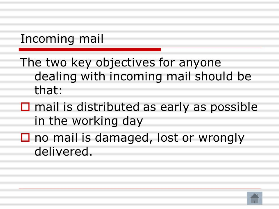 Incoming mail The two key objectives for anyone dealing with incoming mail should be that: