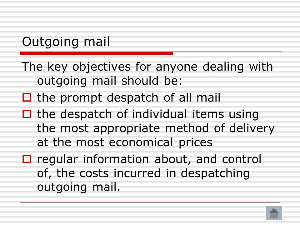 Outgoing mail The key objectives for anyone dealing with outgoing mail should be: the prompt despatch of all mail.