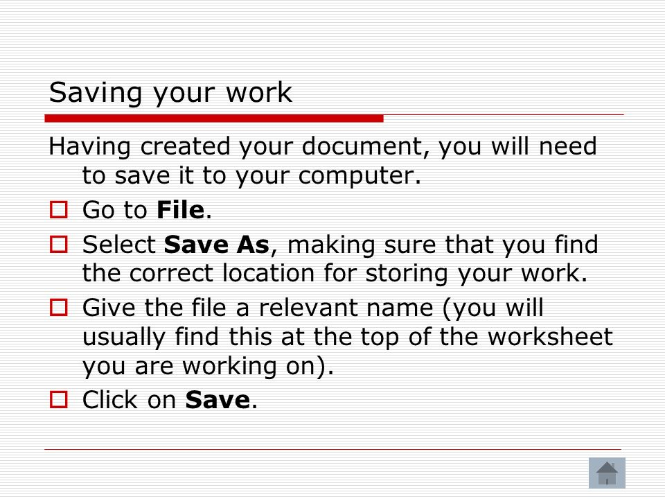 Saving your work Having created your document, you will need to save it to your computer. Go to File.
