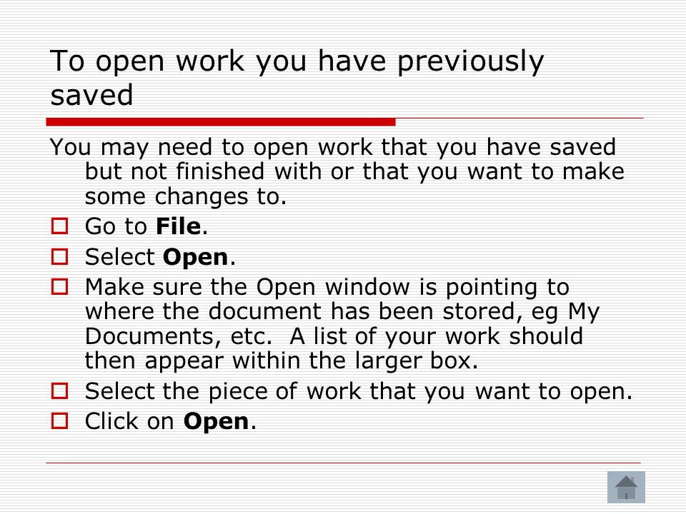 To open work you have previously saved