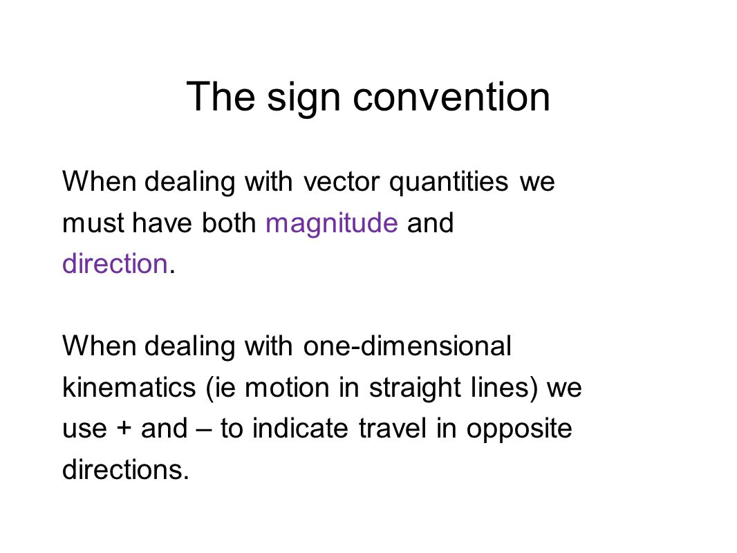 The sign convention When dealing with vector quantities we