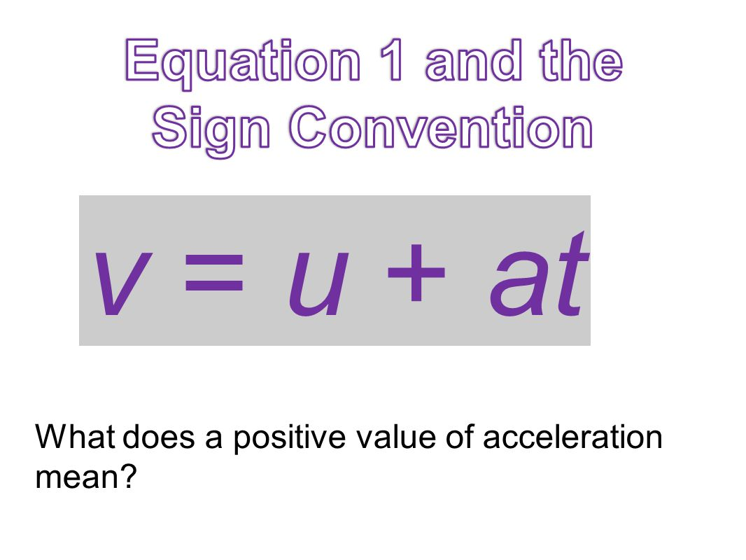 v = u + at Equation 1 and the Sign Convention