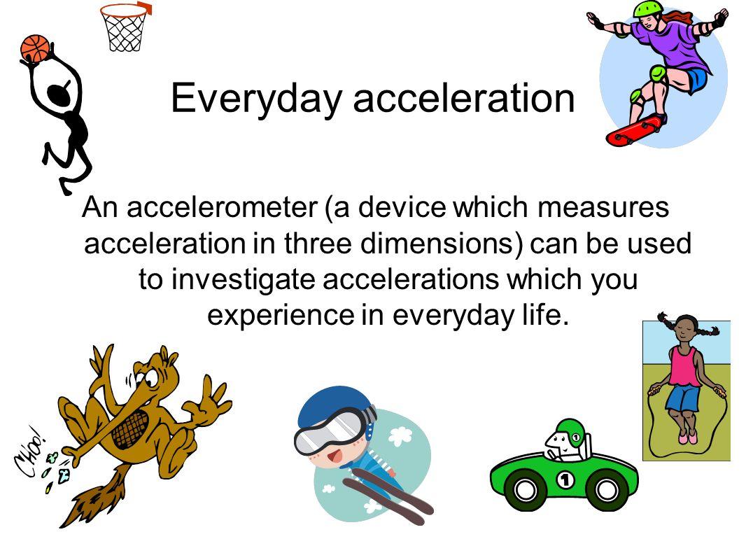 Everyday acceleration