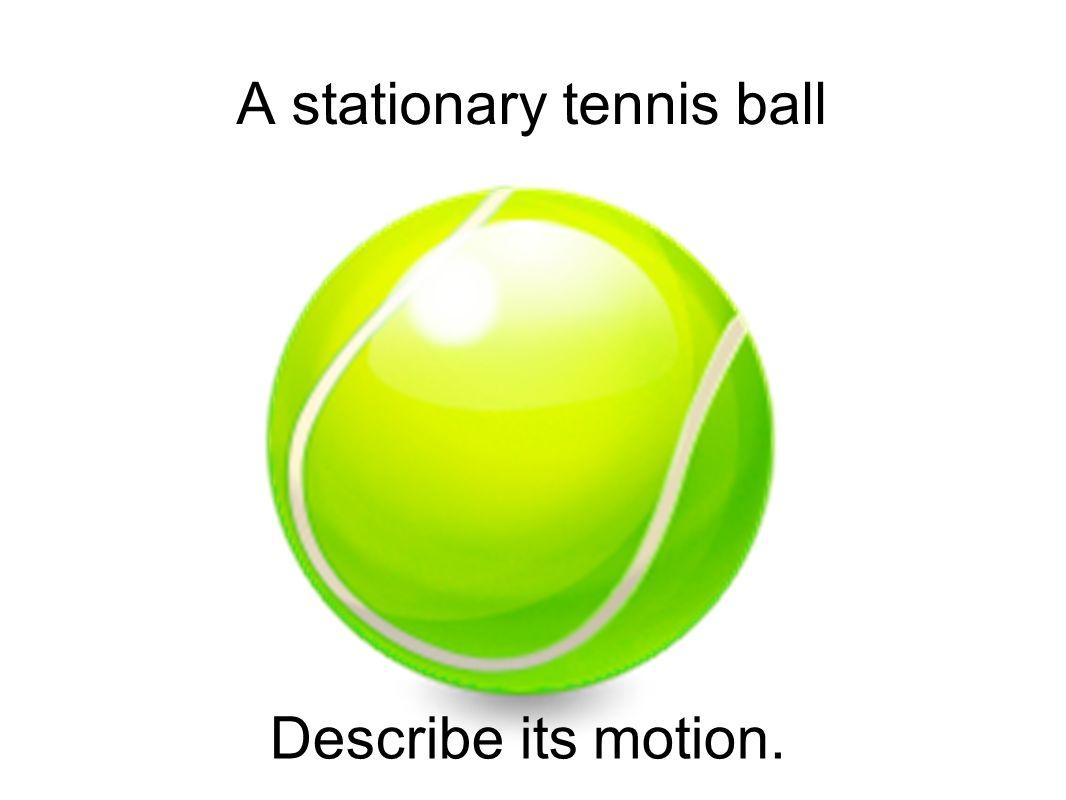A stationary tennis ball