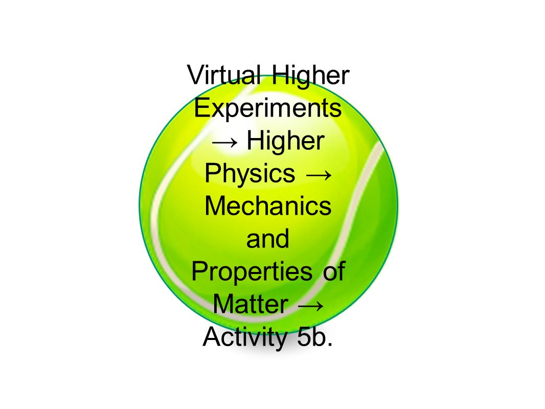 Virtual Higher Experiments → Higher Physics → Mechanics and Properties of Matter → Activity 5b.
