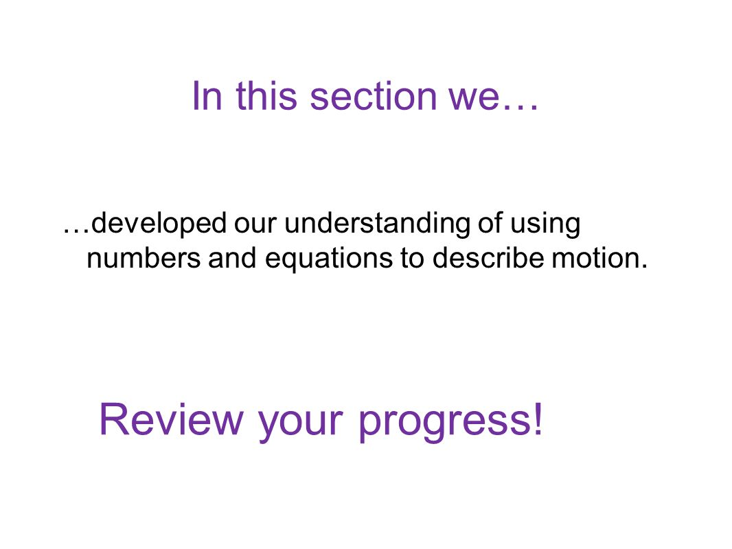 Review your progress! In this section we…