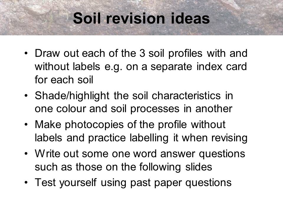 Soil revision ideas Draw out each of the 3 soil profiles with and without labels e.g. on a separate index card for each soil.