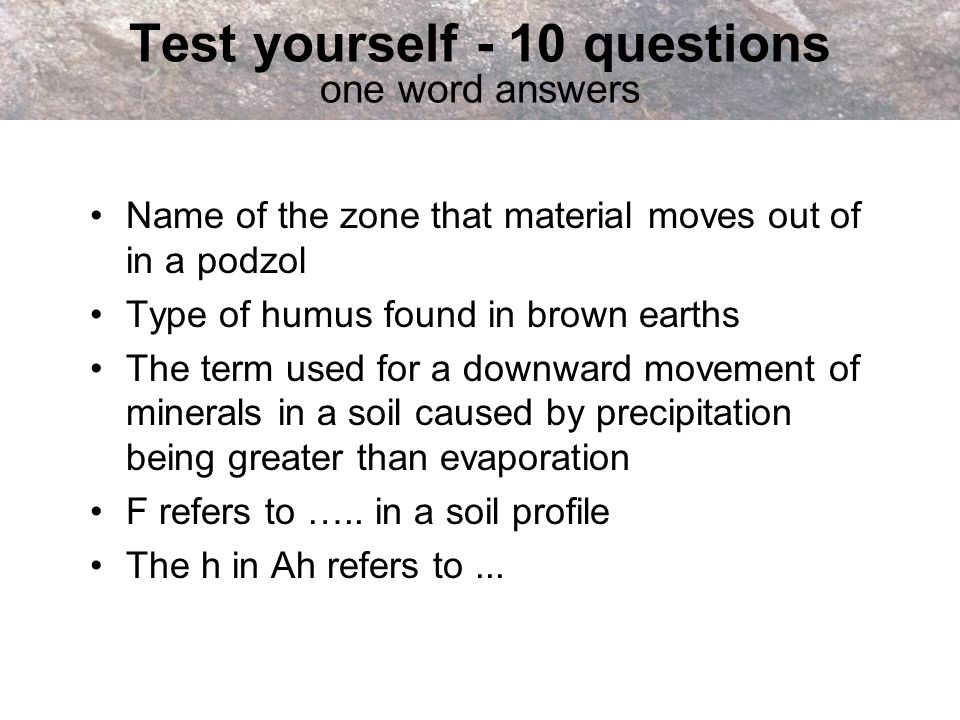 Test yourself - 10 questions one word answers