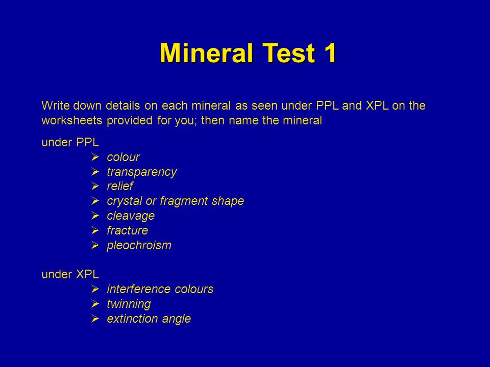 Mineral Test 1 Write down details on each mineral as seen under PPL and XPL on the worksheets provided for you; then name the mineral.