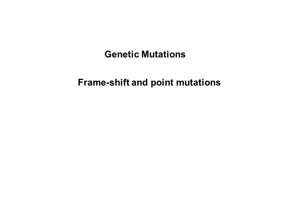 Genetic Mutations Frame-shift and point mutations
