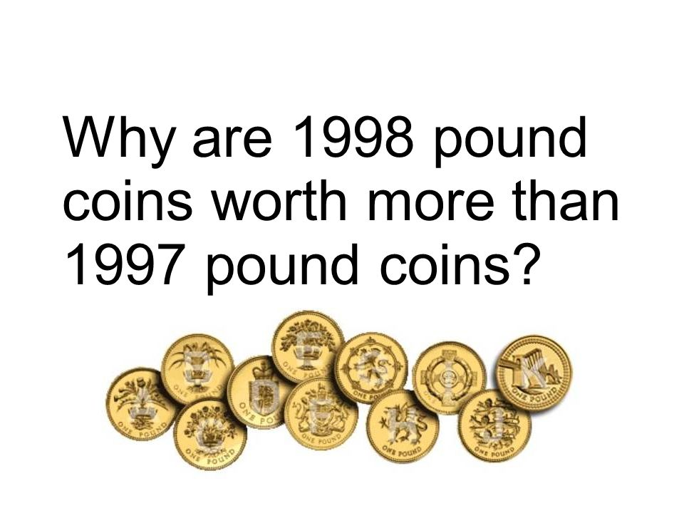 Why are 1998 pound coins worth more than 1997 pound coins