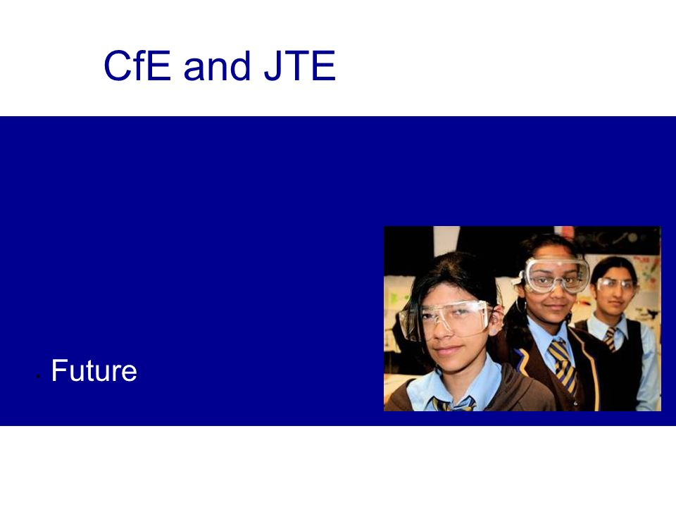CfE and JTE Future