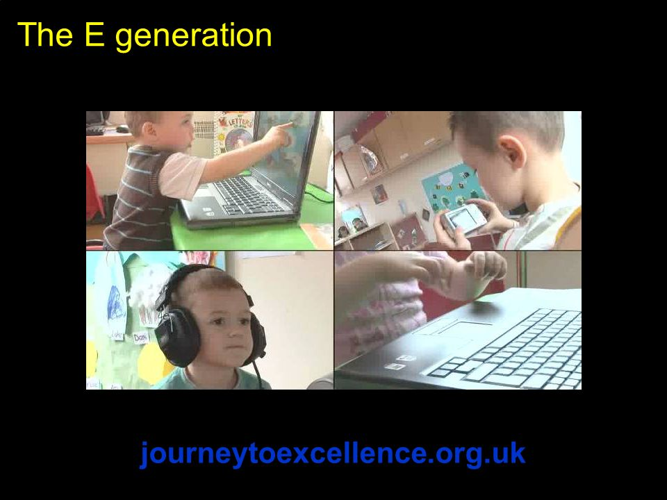 The E generation journeytoexcellence.org.uk