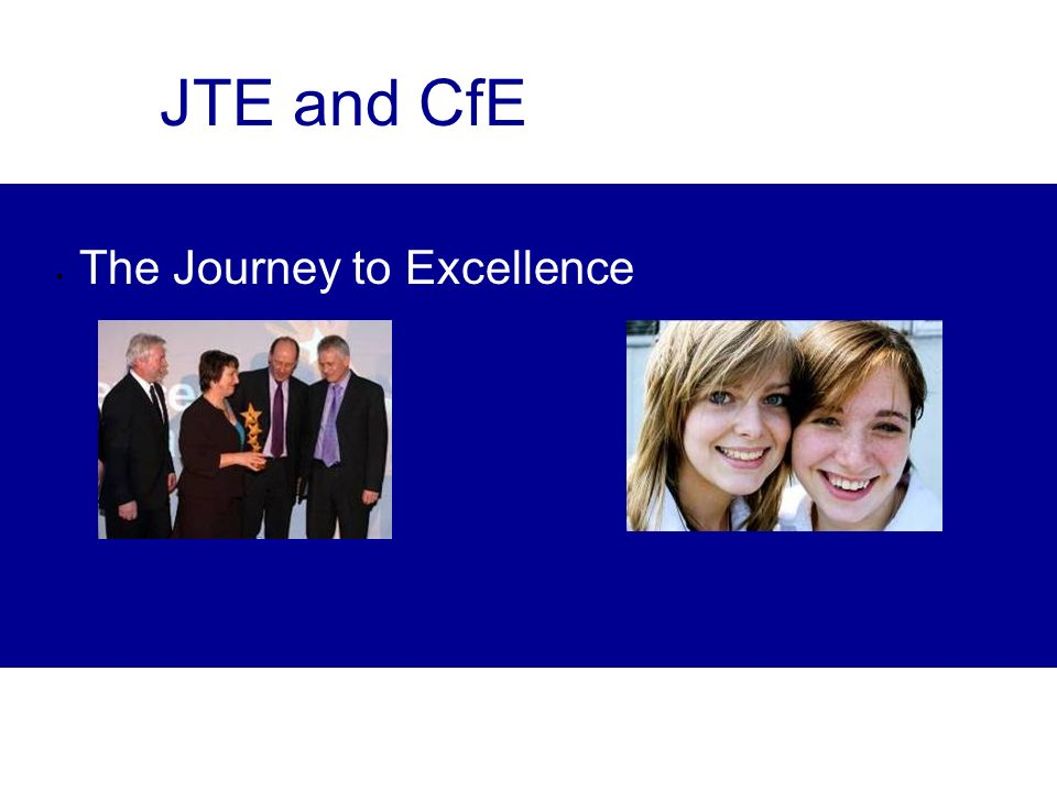 JTE and CfE The Journey to Excellence