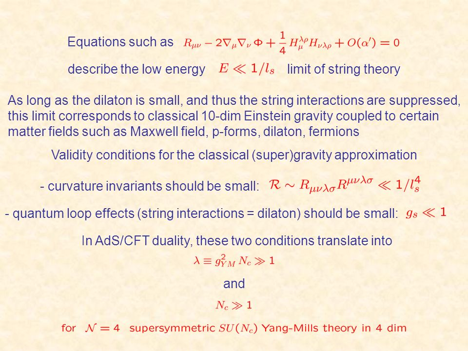 Equations such as describe the low energy limit of string theory.