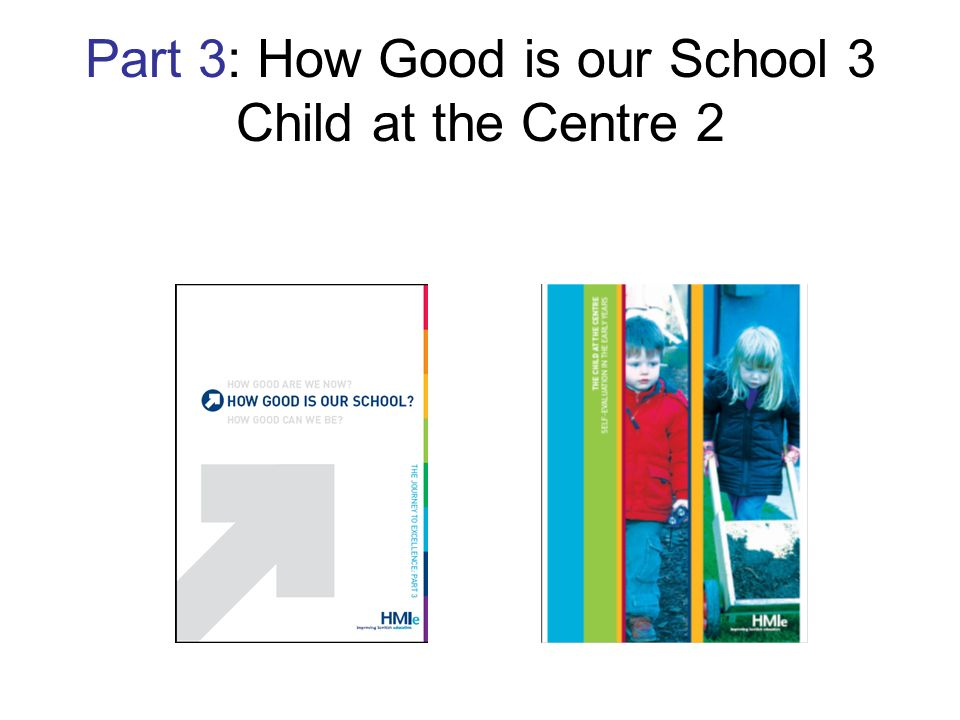 Part 3: How Good is our School 3 Child at the Centre 2