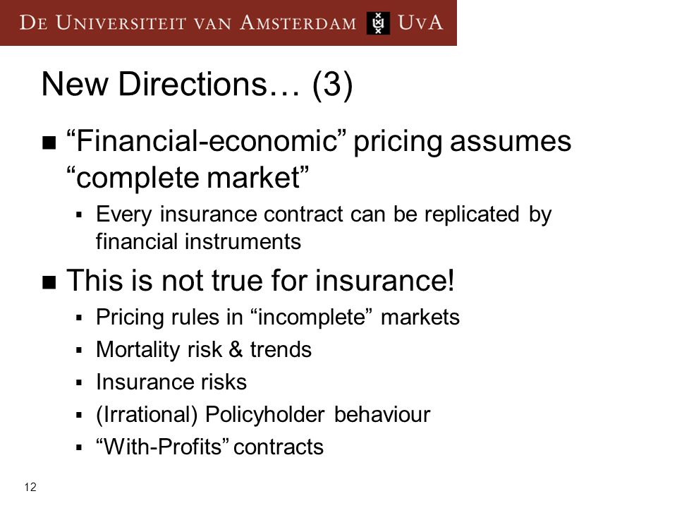 New Directions… (3) Financial-economic pricing assumes complete market Every insurance contract can be replicated by financial instruments.