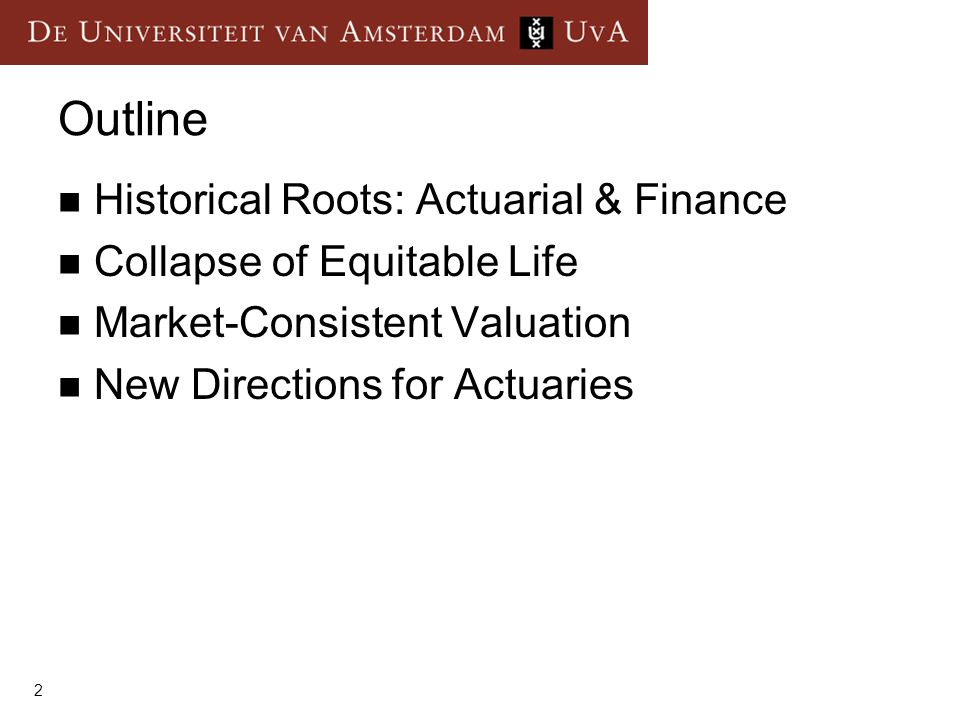 Outline Historical Roots: Actuarial & Finance