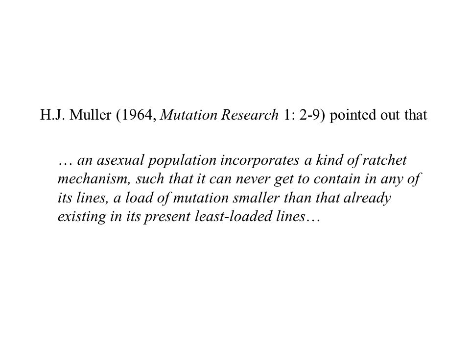 H.J. Muller (1964, Mutation Research 1: 2-9) pointed out that