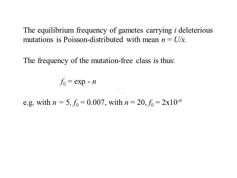 The equilibrium frequency of gametes carrying i deleterious mutations is Poisson-distributed with mean n = U/s.