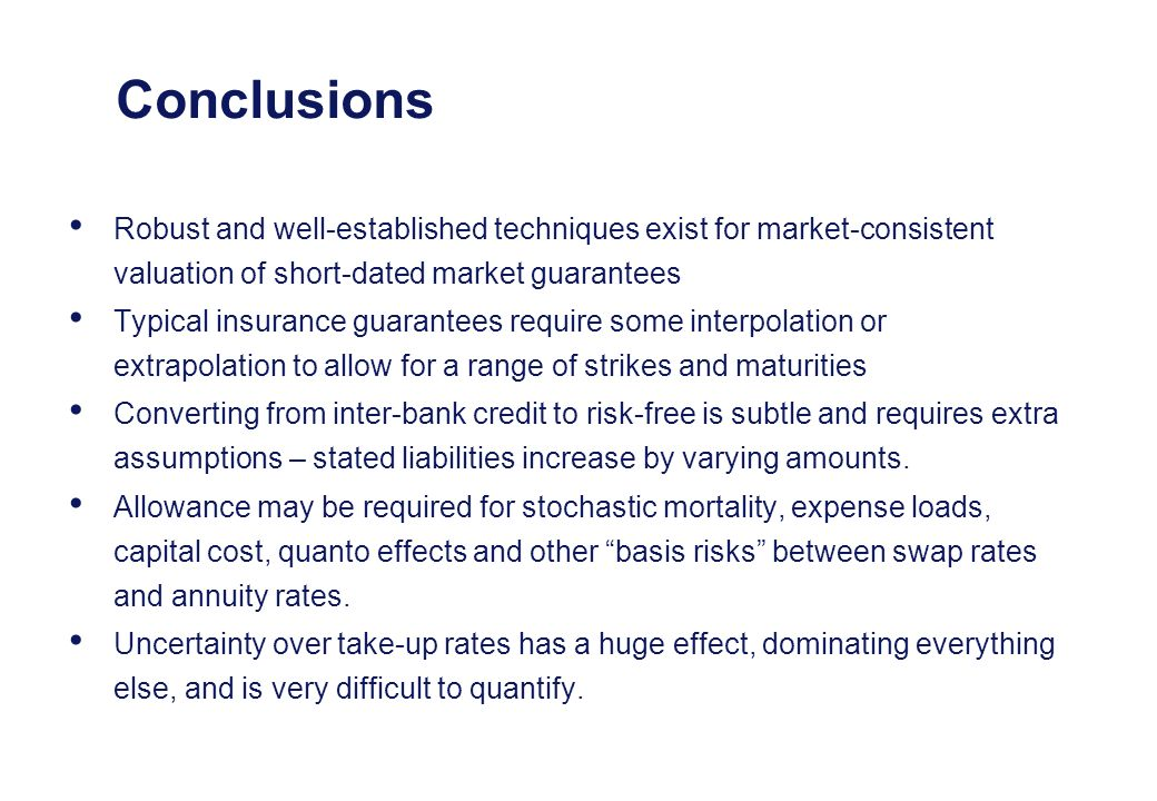 Conclusions Robust and well-established techniques exist for market-consistent valuation of short-dated market guarantees.