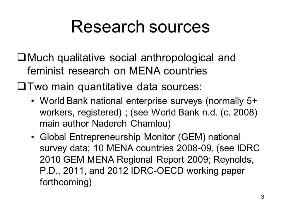 Research sources Much qualitative social anthropological and feminist research on MENA countries. Two main quantitative data sources:
