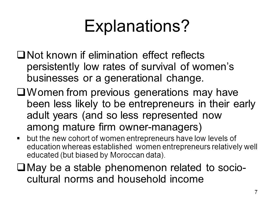 Explanations Not known if elimination effect reflects persistently low rates of survival of women's businesses or a generational change.