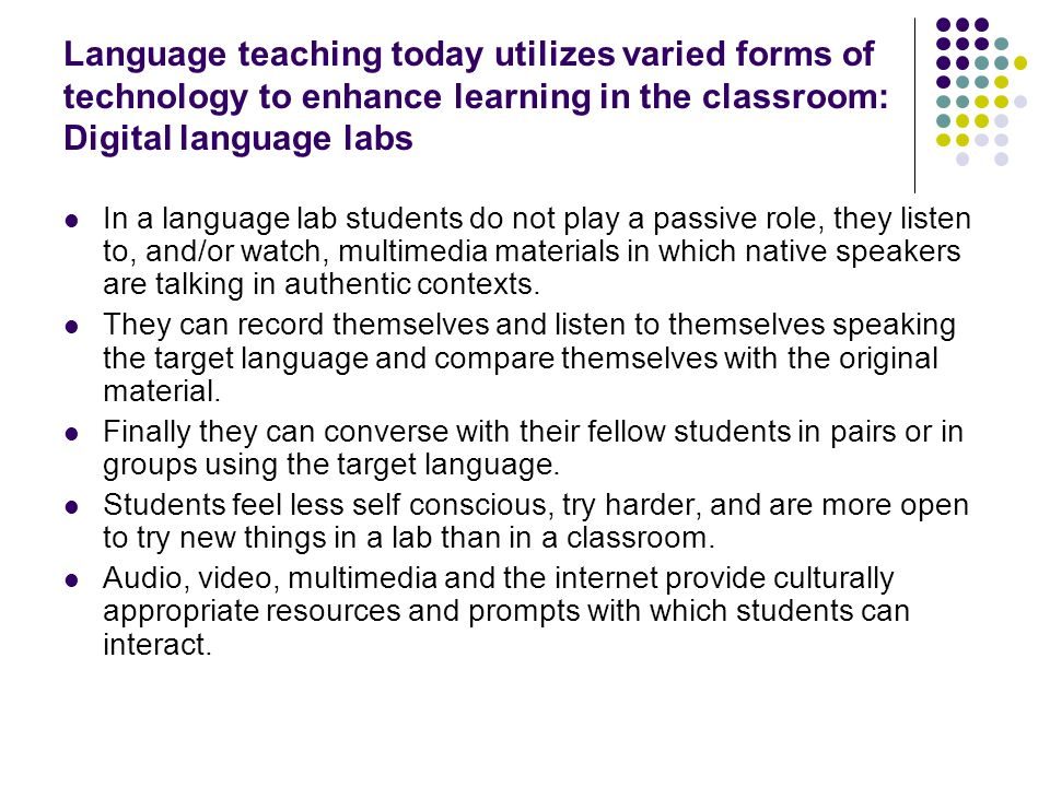 Language teaching today utilizes varied forms of technology to enhance learning in the classroom: Digital language labs