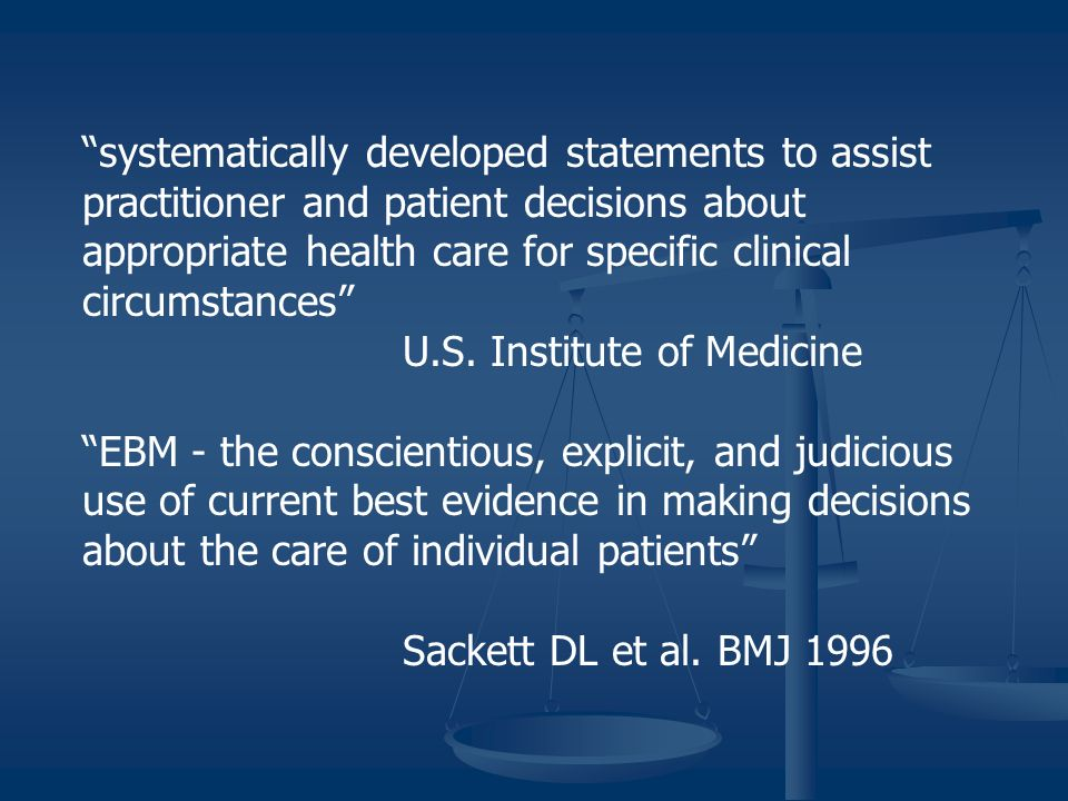 systematically developed statements to assist practitioner and patient decisions about appropriate health care for specific clinical circumstances