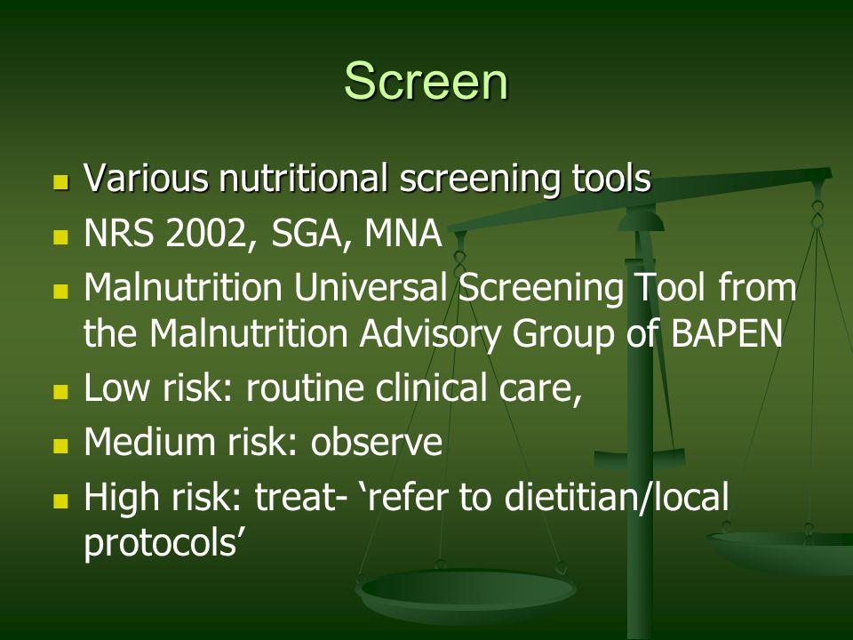 Screen Various nutritional screening tools NRS 2002, SGA, MNA
