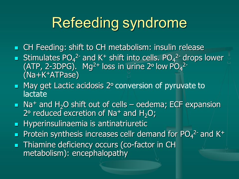 Refeeding syndrome CH Feeding: shift to CH metabolism: insulin release