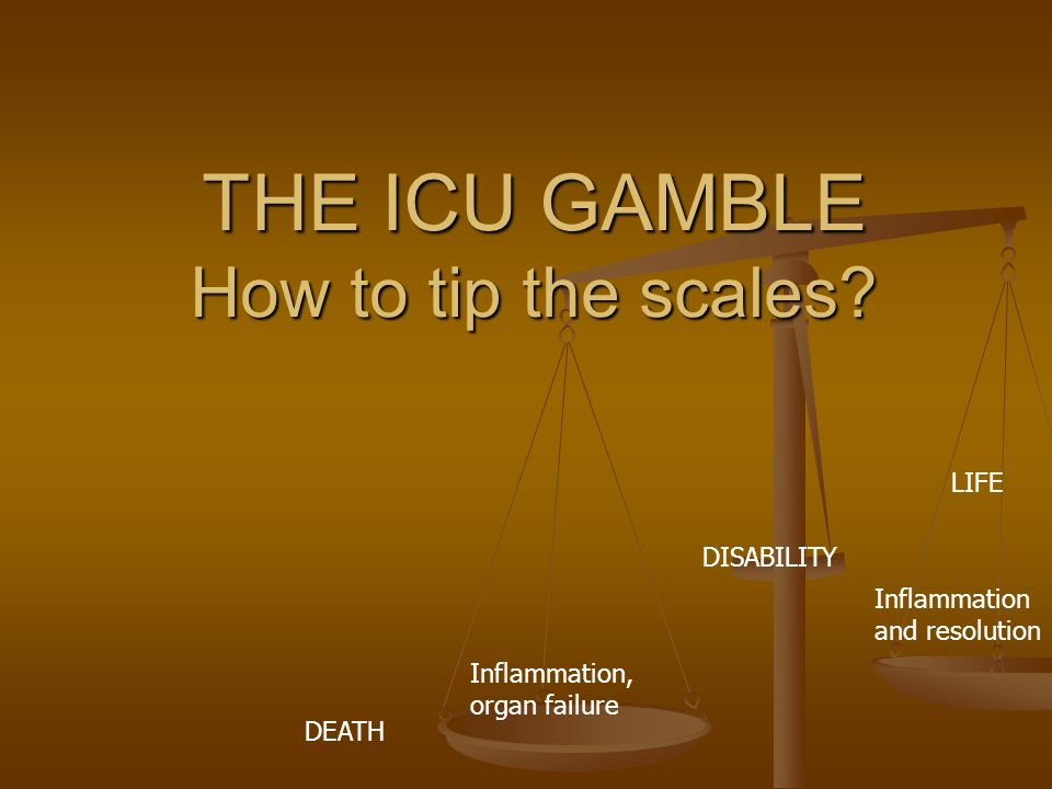 THE ICU GAMBLE How to tip the scales