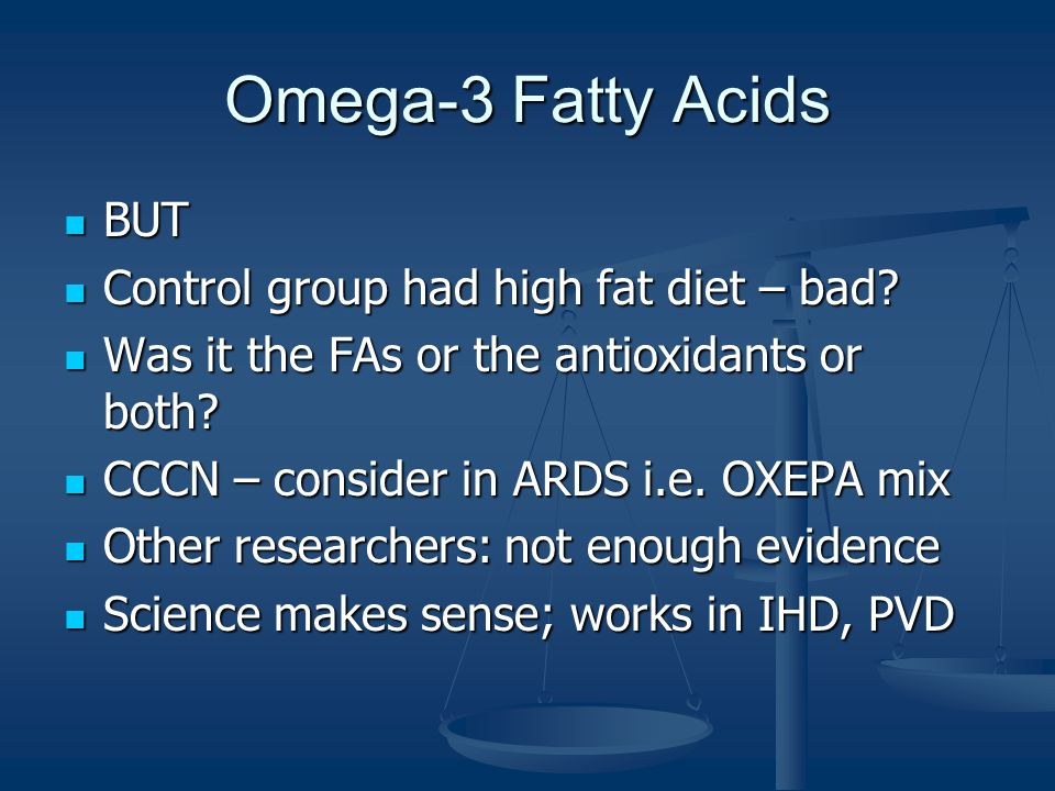 Omega-3 Fatty Acids BUT Control group had high fat diet – bad