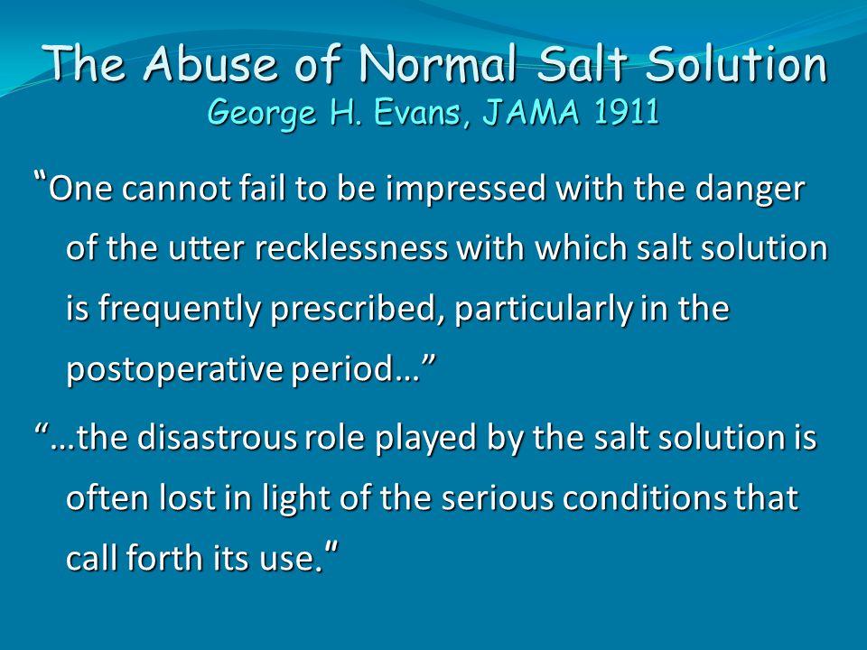The Abuse of Normal Salt Solution George H. Evans, JAMA 1911
